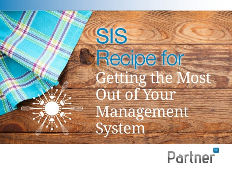 SIS Recipe for Getting the Most Out of Your Management System